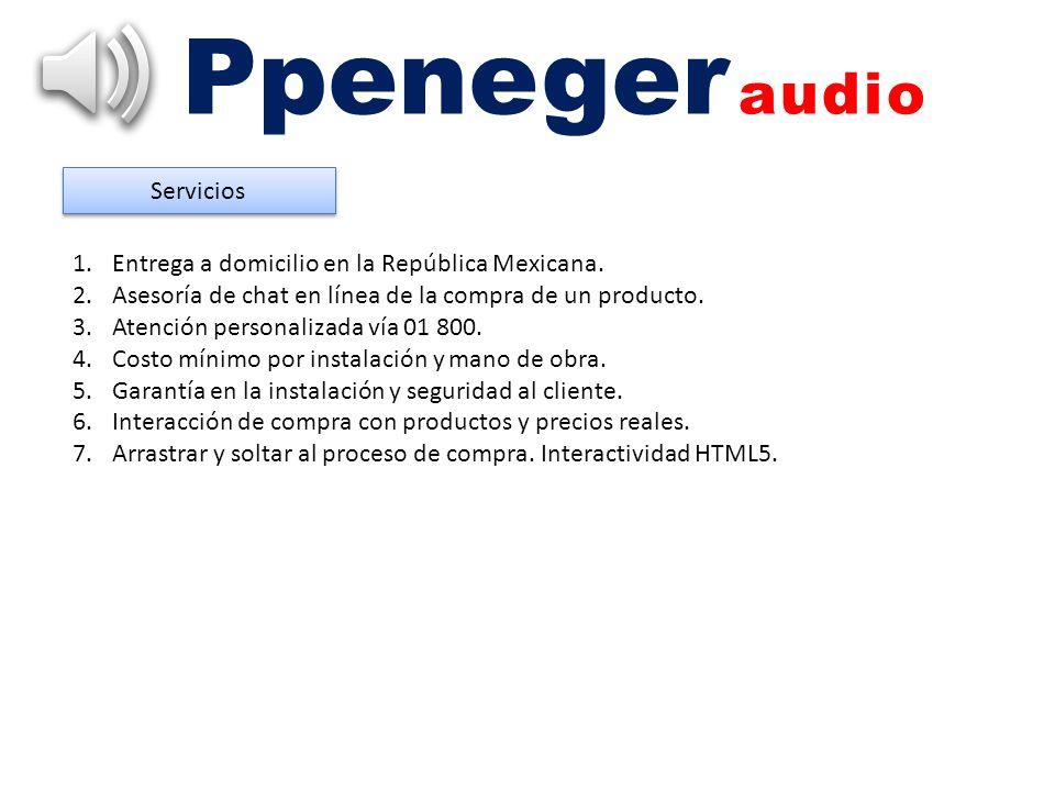 Ppeneger audio Servicios 1.Entrega a domicilio en la República Mexicana. 2.Asesoría de chat en línea de la compra de un producto. 3.Atención personali