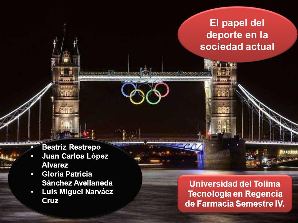 El papel del deporte en la sociedad actual Beatriz Restrepo Juan Carlos López Alvarez Gloria Patricia Sánchez Avellaneda Luis Miguel Narváez Cruz Beat