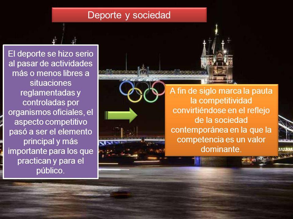 Deporte y sociedad El deporte se hizo serio al pasar de actividades más o menos libres a situaciones reglamentadas y controladas por organismos oficia