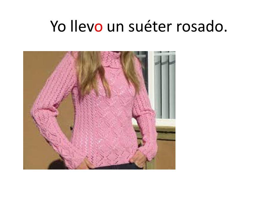 Yo llevo un suéter rosado.