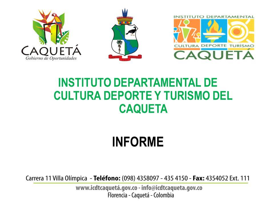 INSTITUTO DEPARTAMENTAL DE CULTURA DEPORTE Y TURISMO DEL CAQUETA INFORME