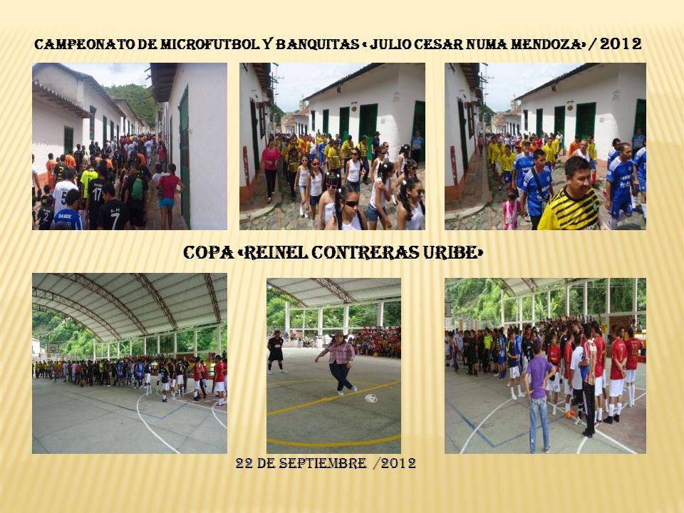 CAMPEONATO DE MICROFUTBOL Y BANQUITAS « JULIO CESAR NUMA MENDOZA» / 2012 COPA «REINEL CONTRERAS URIBE» 22 de Septiembre /2012