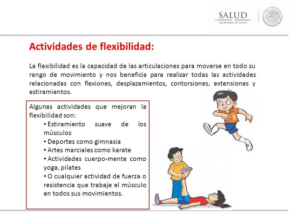 Actividades de flexibilidad: La flexibilidad es la capacidad de las articulaciones para moverse en todo su rango de movimiento y nos beneficia para re