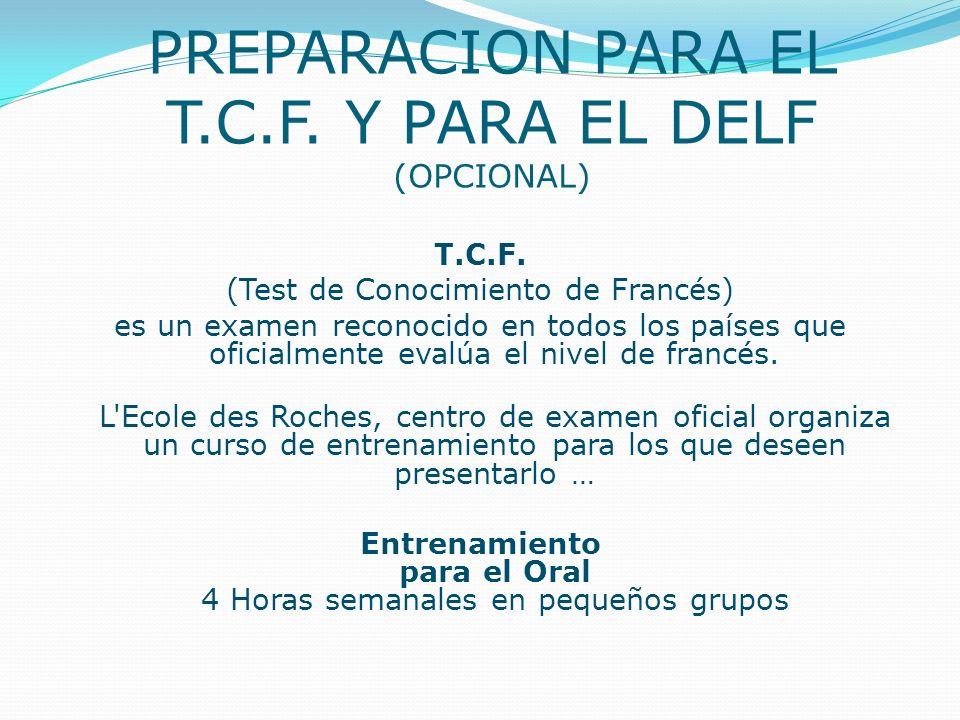 PREPARACION PARA EL T.C.F. Y PARA EL DELF (OPCIONAL) T.C.F. (Test de Conocimiento de Francés) es un examen reconocido en todos los países que oficialm
