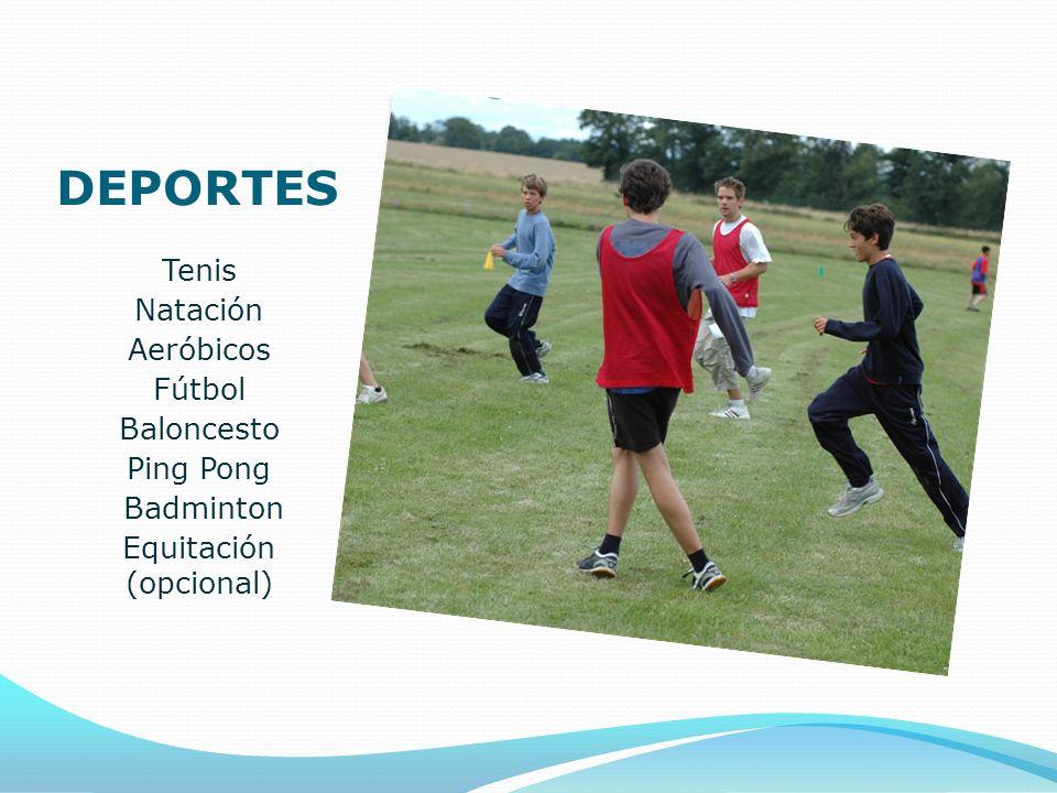 DEPORTES Tenis Natación Aeróbicos Fútbol Baloncesto Ping Pong Badminton Equitación (opcional)