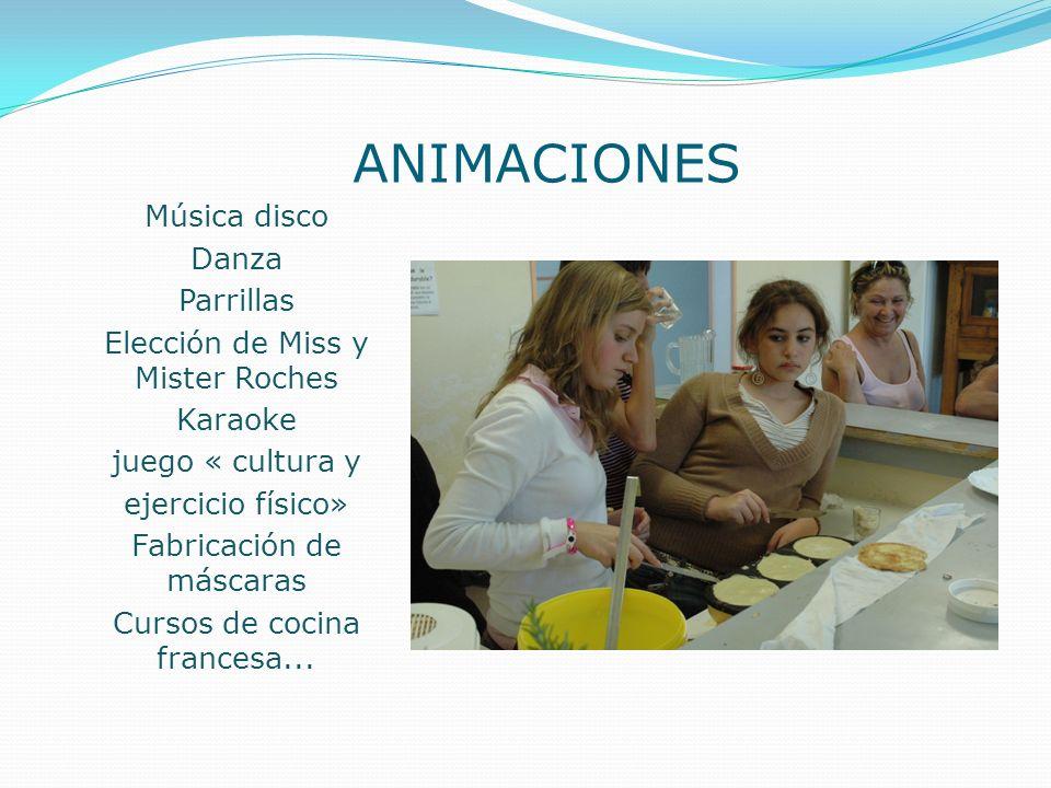 ANIMACIONES Música disco Danza Parrillas Elección de Miss y Mister Roches Karaoke juego « cultura y ejercicio físico» Fabricación de máscaras Cursos d