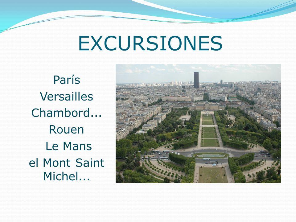 EXCURSIONES París Versailles Chambord... Rouen Le Mans el Mont Saint Michel...