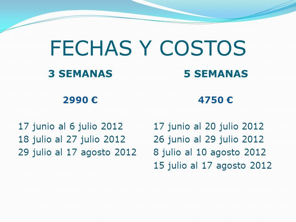 FECHAS Y COSTOS 3 SEMANAS 5 SEMANAS 2990 17 junio al 6 julio 2012 18 julio al 27 julio 2012 29 julio al 17 agosto 2012 4750 17 junio al 20 julio 2012