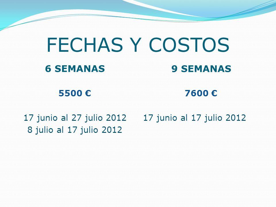 FECHAS Y COSTOS 6 SEMANAS 9 SEMANAS 5500 17 junio al 27 julio 2012 8 julio al 17 julio 2012 7600 17 junio al 17 julio 2012