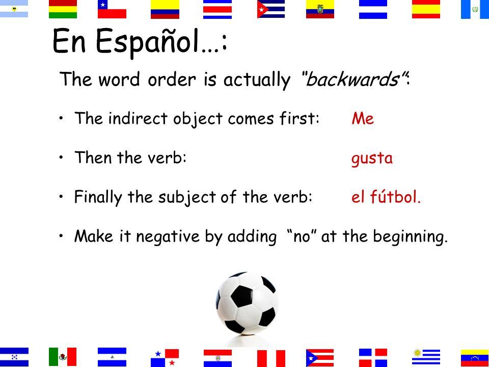 I like soccer I like soccer. In English: I is the subject like is the verb soccer is the direct object En español: soccer is the subject to please is