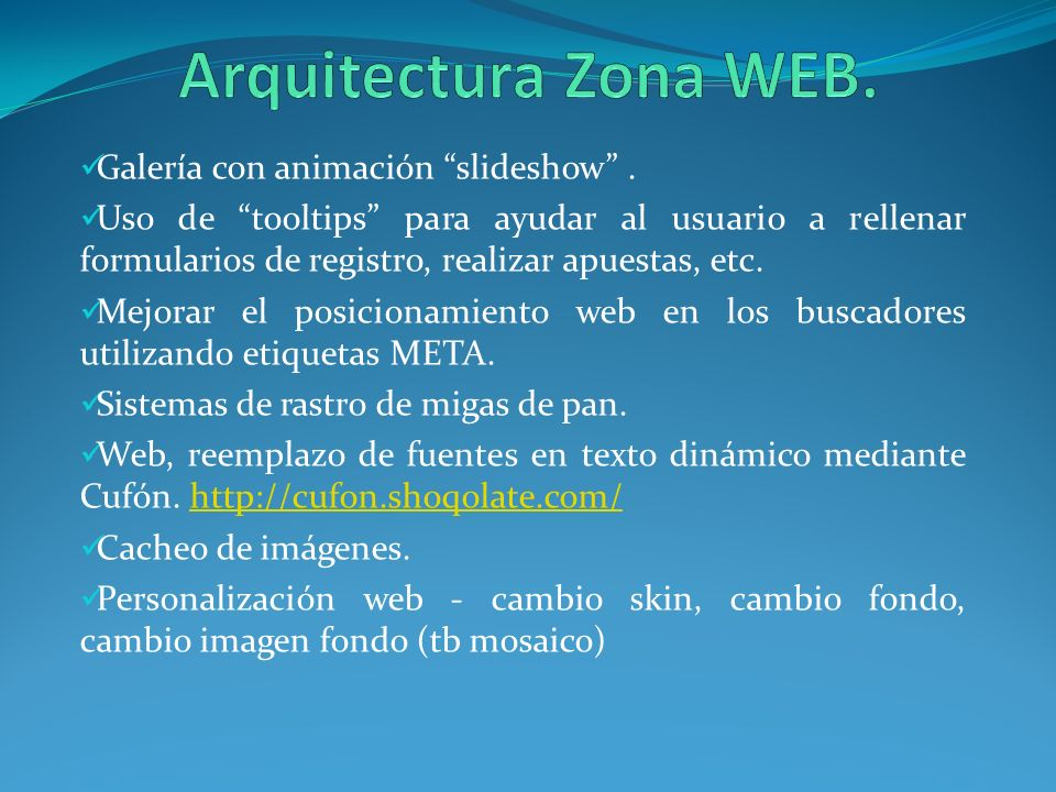 Galería con animación slideshow. Uso de tooltips para ayudar al usuario a rellenar formularios de registro, realizar apuestas, etc. Mejorar el posicio