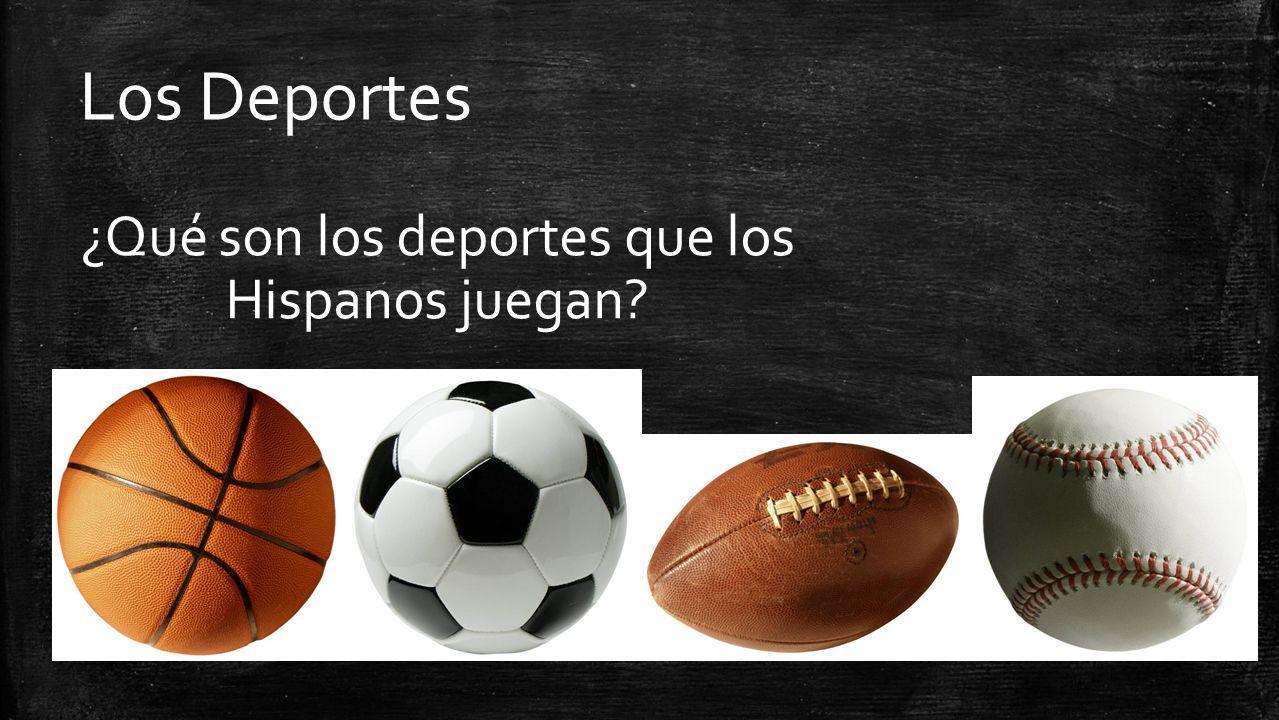 ¿Qué son los deportes que los Hispanos juegan? Los Deportes