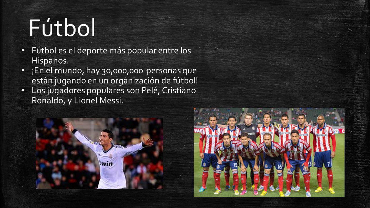 Fútbol Fútbol es el deporte más popular entre los Hispanos. ¡En el mundo, hay 30,000,000 personas que están jugando en un organización de fútbol! Los