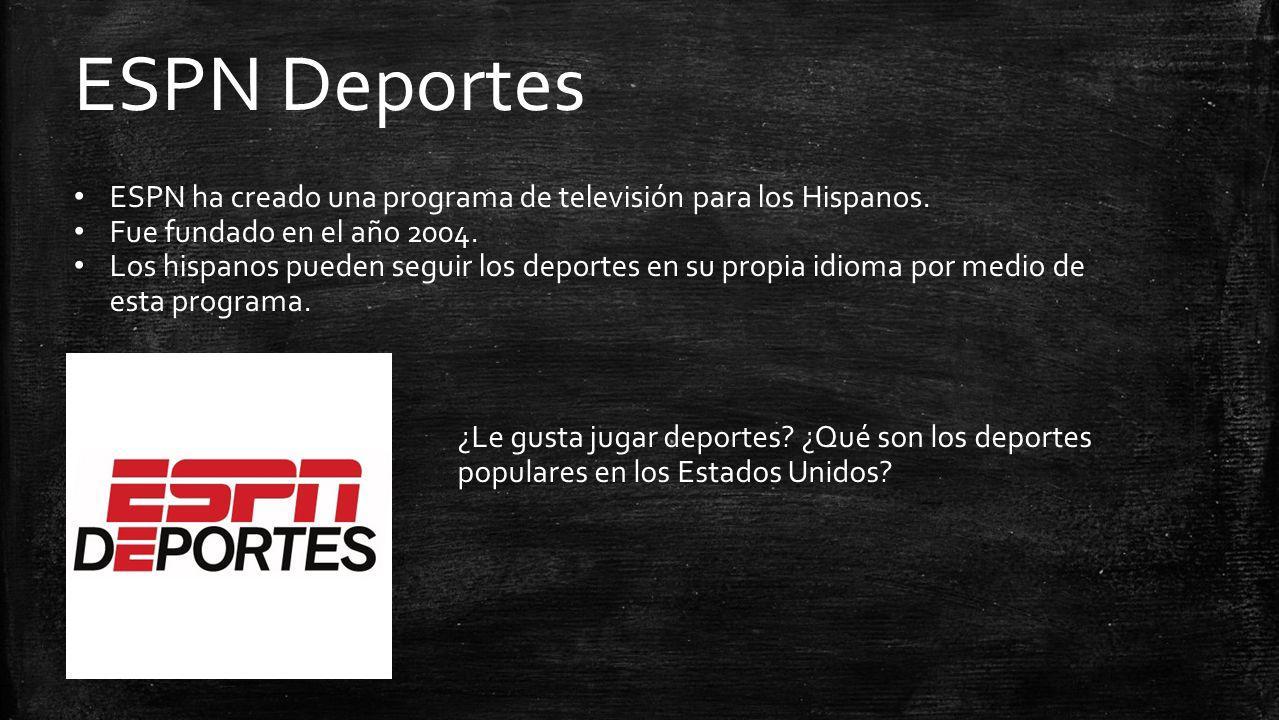 ESPN Deportes ESPN ha creado una programa de televisión para los Hispanos. Fue fundado en el año 2004. Los hispanos pueden seguir los deportes en su p