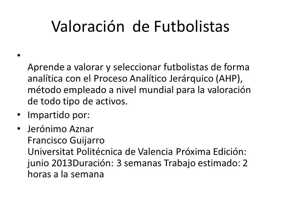 Valoración de Futbolistas Aprende a valorar y seleccionar futbolistas de forma analítica con el Proceso Analítico Jerárquico (AHP), método empleado a