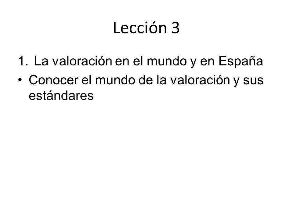 Lección 3 1.La valoración en el mundo y en España Conocer el mundo de la valoración y sus estándares