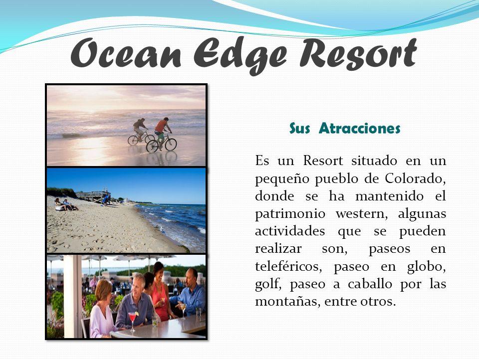 Ocean Edge Resort Es un Resort situado en un pequeño pueblo de Colorado, donde se ha mantenido el patrimonio western, algunas actividades que se pueden realizar son, paseos en teleféricos, paseo en globo, golf, paseo a caballo por las montañas, entre otros.