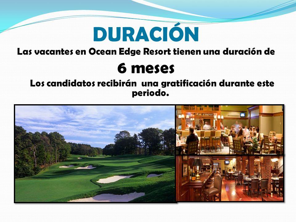DURACIÓN Las vacantes en Ocean Edge Resort tienen una duración de 6 meses Los candidatos recibirán una gratificación durante este periodo.