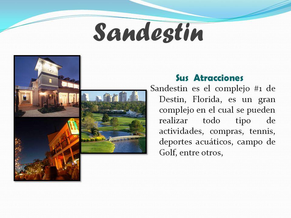 Sandestin Sandestin es el complejo #1 de Destin, Florida, es un gran complejo en el cual se pueden realizar todo tipo de actividades, compras, tennis, deportes acuáticos, campo de Golf, entre otros, Sus Atracciones