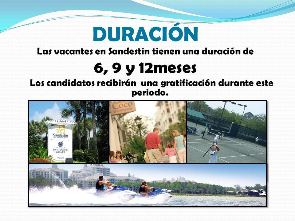 DURACIÓN Las vacantes en Sandestin tienen una duración de 6, 9 y 12meses Los candidatos recibirán una gratificación durante este periodo.