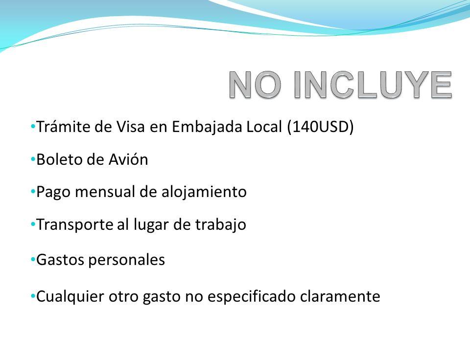 Trámite de Visa en Embajada Local (140USD) Boleto de Avión Pago mensual de alojamiento Transporte al lugar de trabajo Gastos personales Cualquier otro gasto no especificado claramente