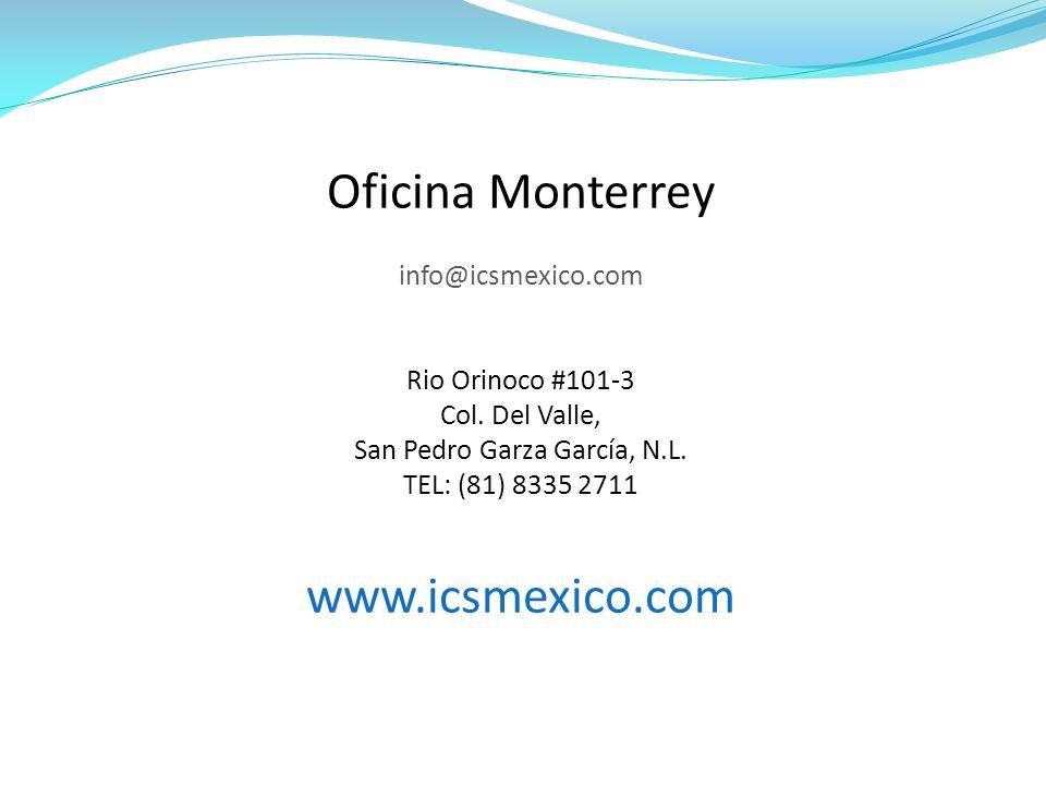 Mayores Informes Oficina Monterrey info@icsmexico.com Rio Orinoco #101-3 Col.
