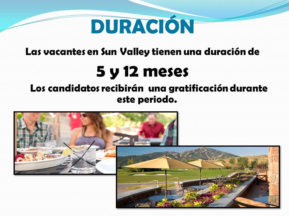 DURACIÓN Las vacantes en Sun Valley tienen una duración de 5 y 12 meses Los candidatos recibirán una gratificación durante este periodo.