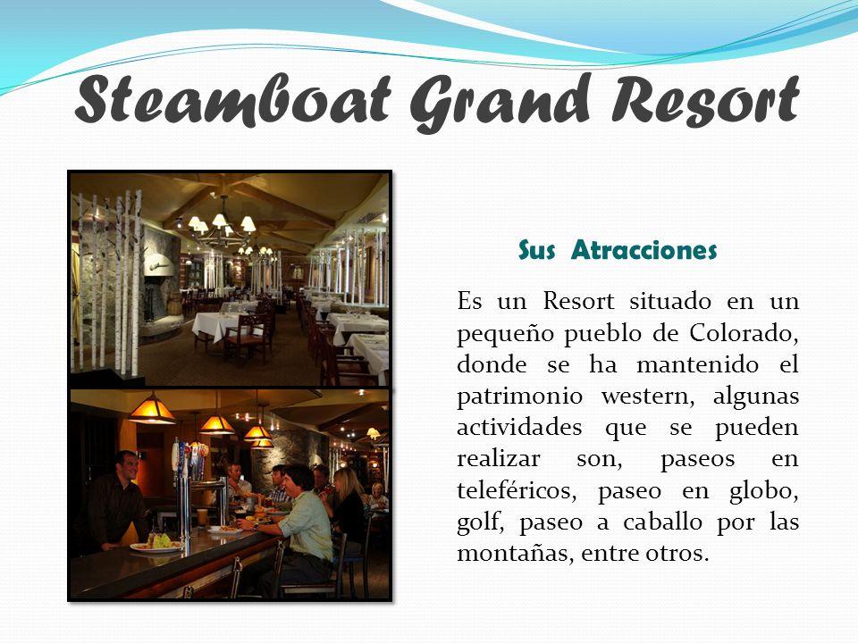 Steamboat Grand Resort Es un Resort situado en un pequeño pueblo de Colorado, donde se ha mantenido el patrimonio western, algunas actividades que se pueden realizar son, paseos en teleféricos, paseo en globo, golf, paseo a caballo por las montañas, entre otros.