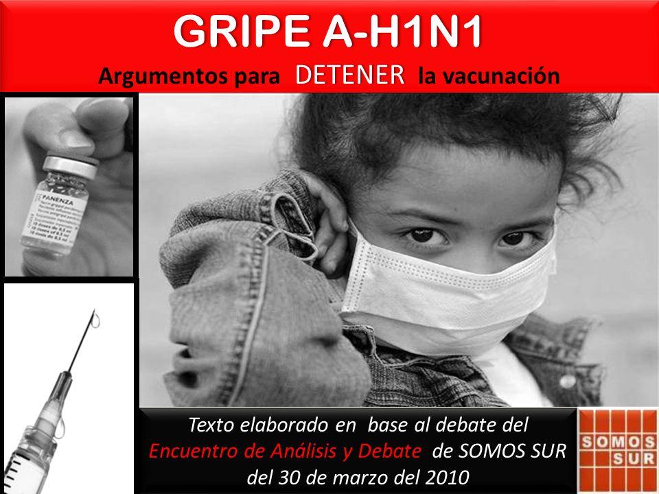 Texto elaborado en base al debate del Encuentro de Análisis y Debate de SOMOS SUR del 30 de marzo del 2010 GRIPE A-H1N1GRIPE A-H1N1 DETENER Argumentos para DETENER la vacunación GRIPE A-H1N1GRIPE A-H1N1 DETENER Argumentos para DETENER la vacunación