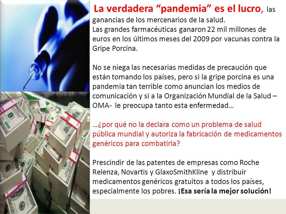La verdadera pandemia es el lucro, las ganancias de los mercenarios de la salud.