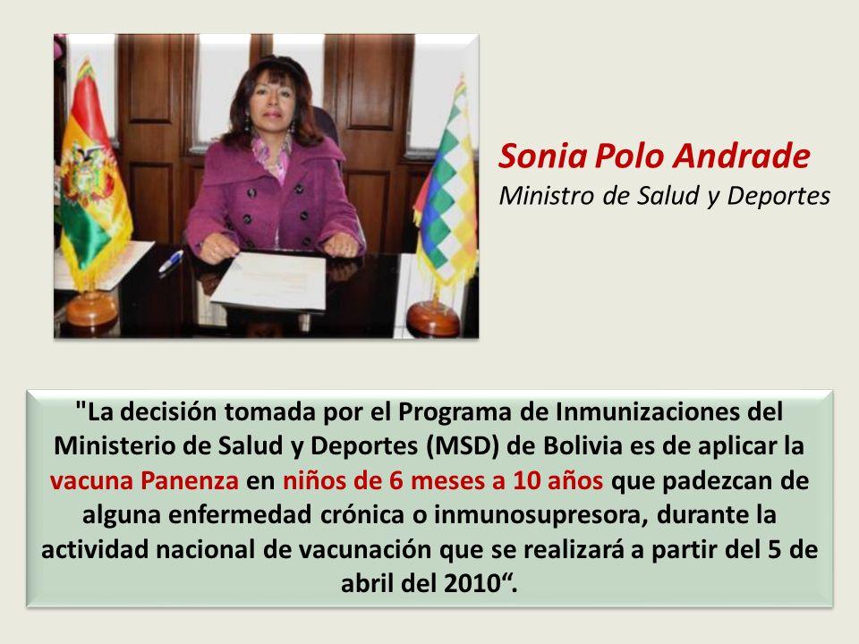La decisión tomada por el Programa de Inmunizaciones del Ministerio de Salud y Deportes (MSD) de Bolivia es de aplicar la vacuna Panenza en niños de 6 meses a 10 años que padezcan de alguna enfermedad crónica o inmunosupresora, durante la actividad nacional de vacunación que se realizará a partir del 5 de abril del 2010.