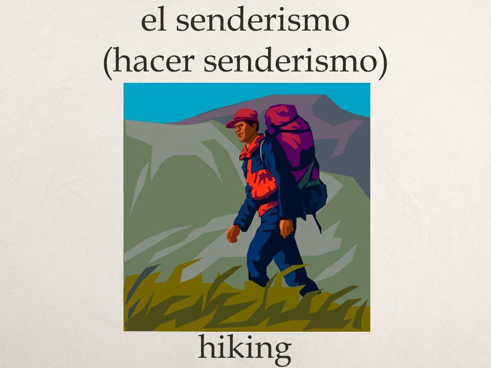 el senderismo (hacer senderismo) hiking