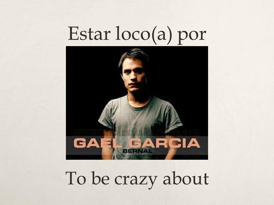 Estar loco(a) por To be crazy about