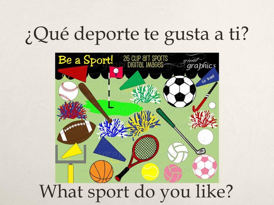 ¿Qué deporte te gusta a ti? What sport do you like?