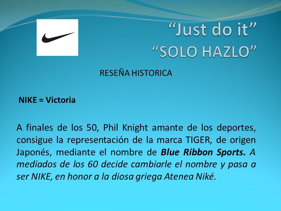 RESEÑA HISTORICA NIKE = Victoria A finales de los 50, Phil Knight amante de los deportes, consigue la representación de la marca TIGER, de origen Japo