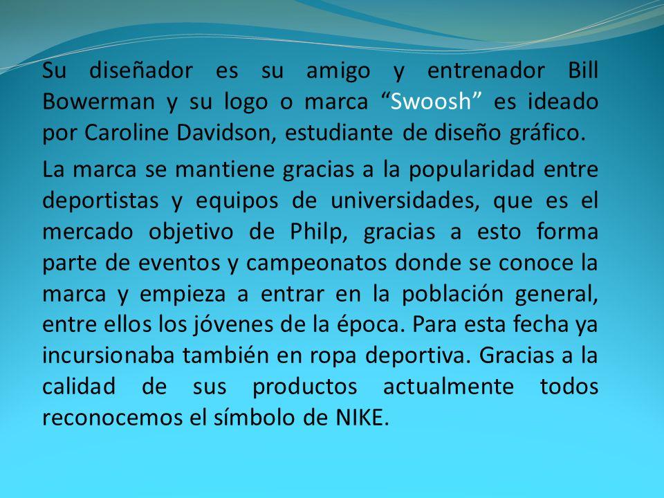 Su diseñador es su amigo y entrenador Bill Bowerman y su logo o marca Swoosh es ideado por Caroline Davidson, estudiante de diseño gráfico. La marca s