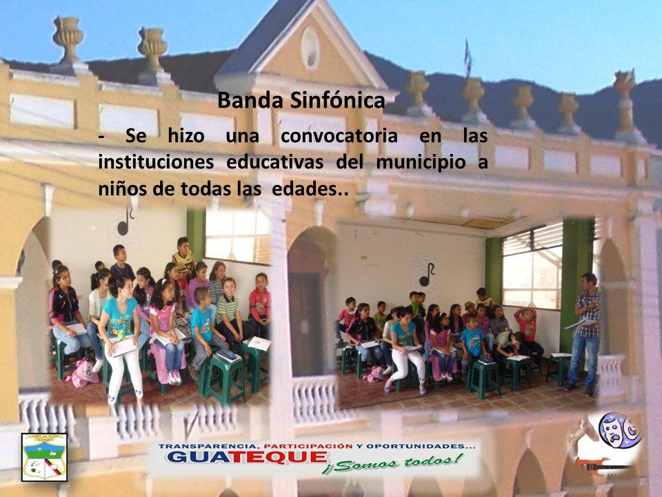 Banda Sinfónica - Se hizo una convocatoria en las instituciones educativas del municipio a niños de todas las edades..