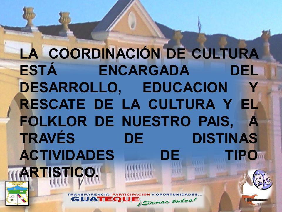 LA COORDINACIÓN DE CULTURA ESTÁ ENCARGADA DEL DESARROLLO, EDUCACION Y RESCATE DE LA CULTURA Y EL FOLKLOR DE NUESTRO PAIS, A TRAVÉS DE DISTINAS ACTIVID