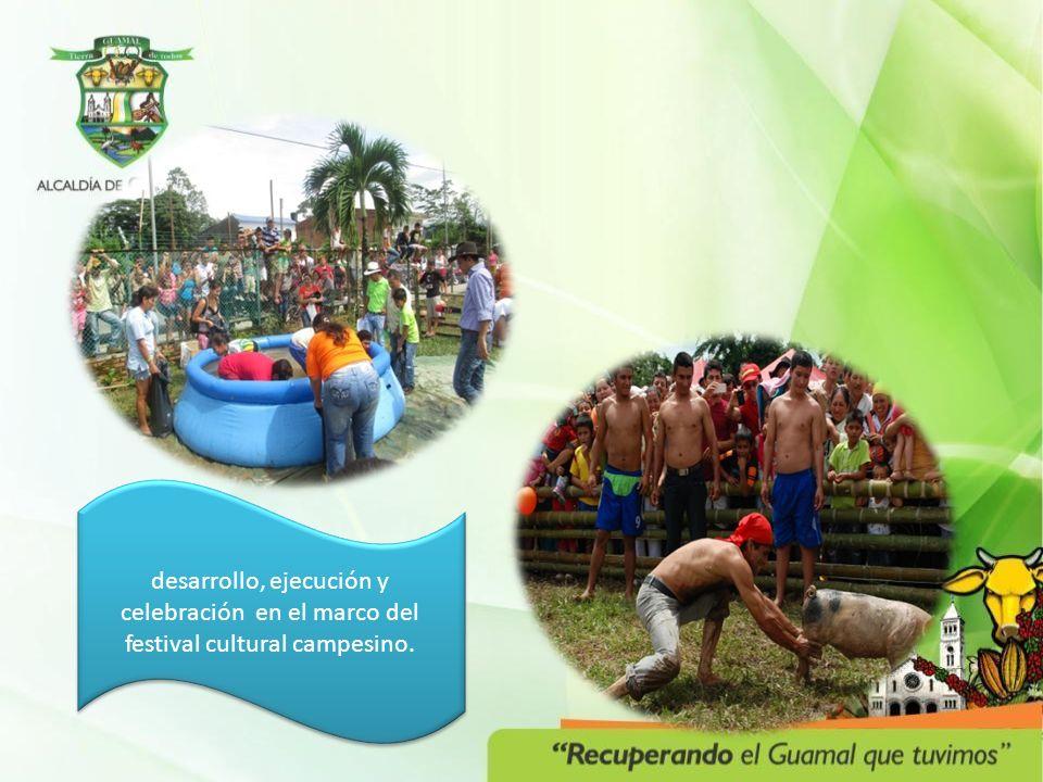 desarrollo, ejecución y celebración en el marco del festival cultural campesino.