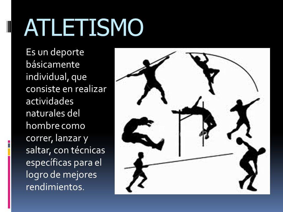 Es un deporte básicamente individual, que consiste en realizar actividades naturales del hombre como correr, lanzar y saltar, con técnicas específicas