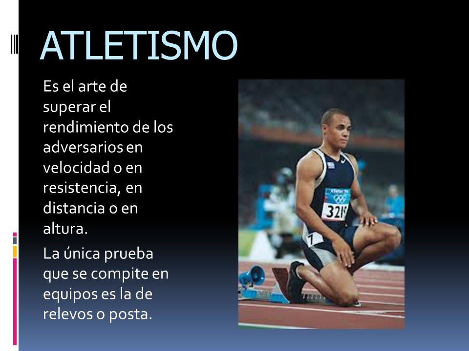 ATLETISMO Es el arte de superar el rendimiento de los adversarios en velocidad o en resistencia, en distancia o en altura. La única prueba que se comp