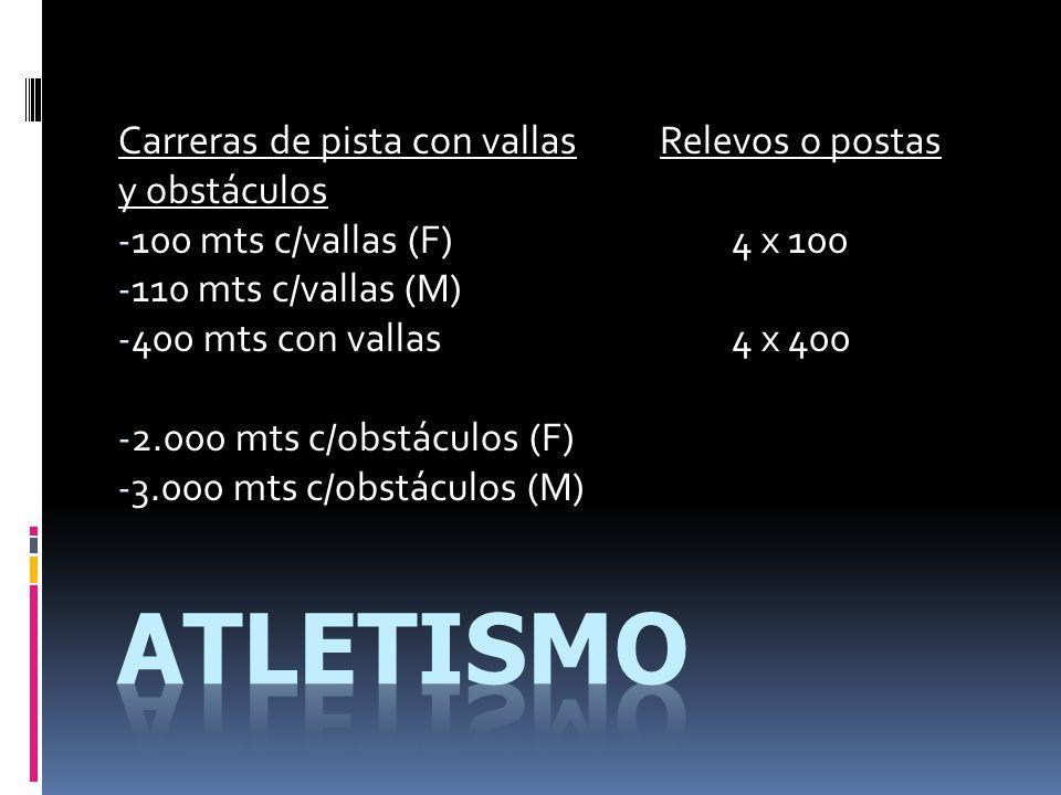 Carreras de pista con vallas Relevos o postas y obstáculos - 100 mts c/vallas (F) 4 x 100 - 110 mts c/vallas (M) - 400 mts con vallas 4 x 400 - 2.000