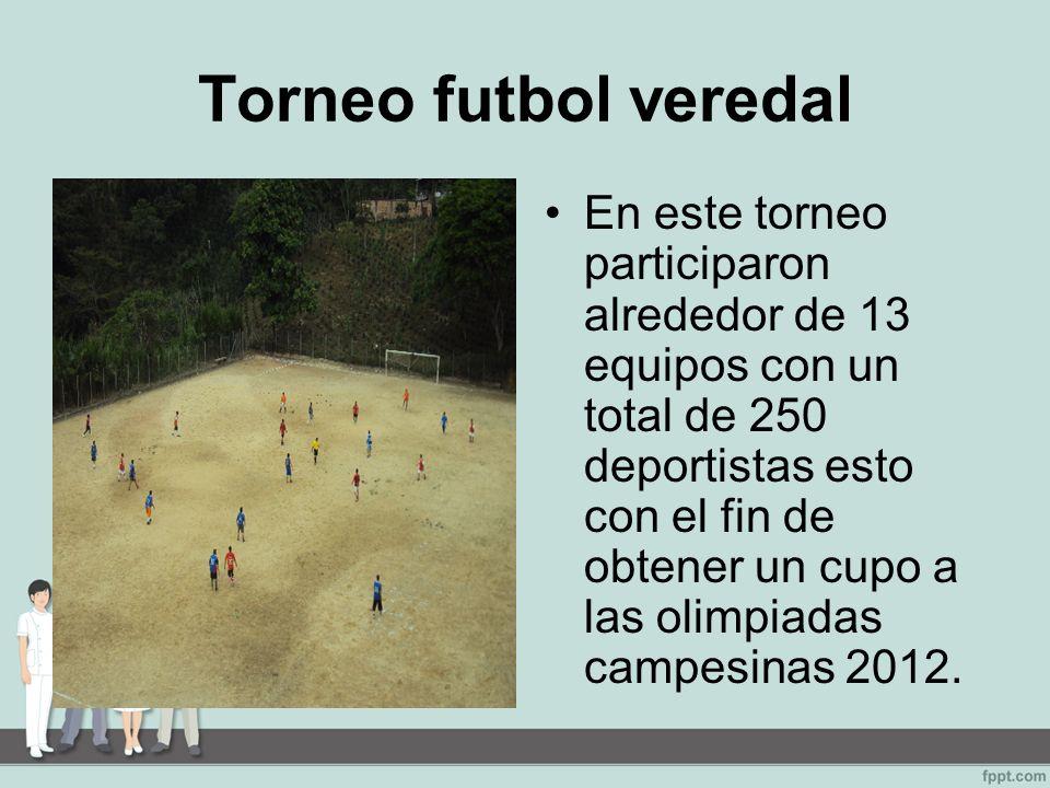 Torneo futbol veredal En este torneo participaron alrededor de 13 equipos con un total de 250 deportistas esto con el fin de obtener un cupo a las olimpiadas campesinas 2012.