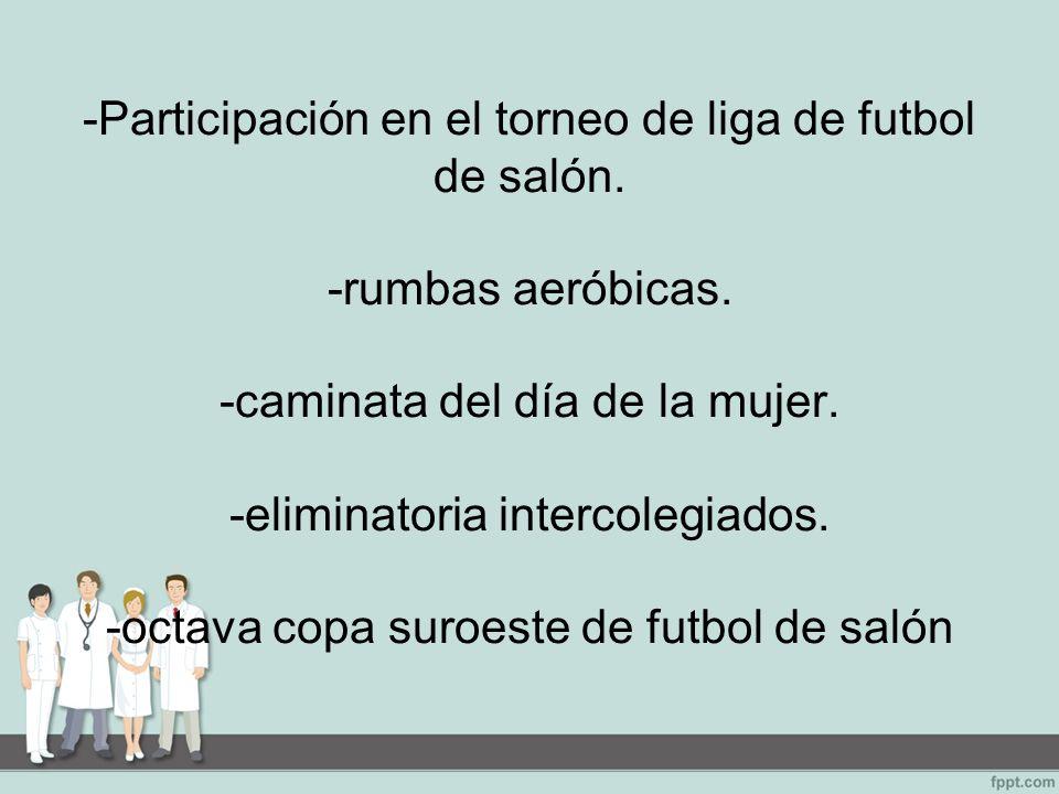 -Participación en el torneo de liga de futbol de salón.