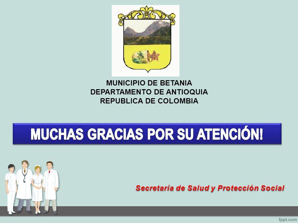 MUNICIPIO DE BETANIA DEPARTAMENTO DE ANTIOQUIA REPUBLICA DE COLOMBIA Secretaría de Salud y Protección Social