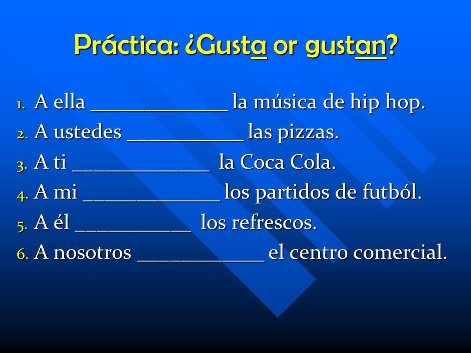 ¿Gusta or gustan? If a singular noun follows the verb, use: third person singular (él, ella, Ud.) form ej. Me gusta la televisión. If a singular noun