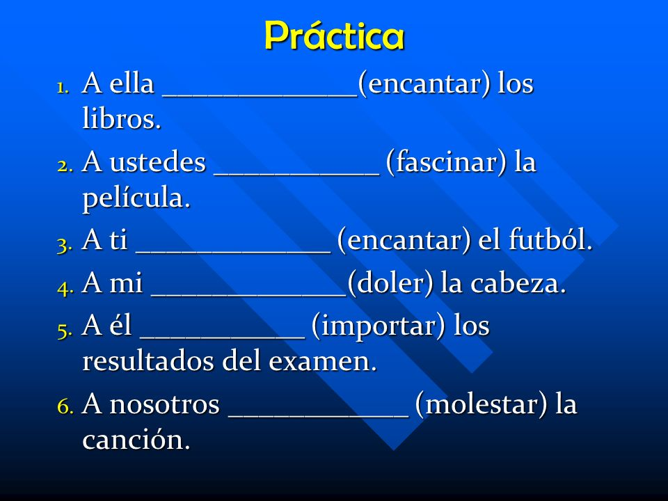 Other verbs like GUSTAR The following verbs are conjugated just like gustar.