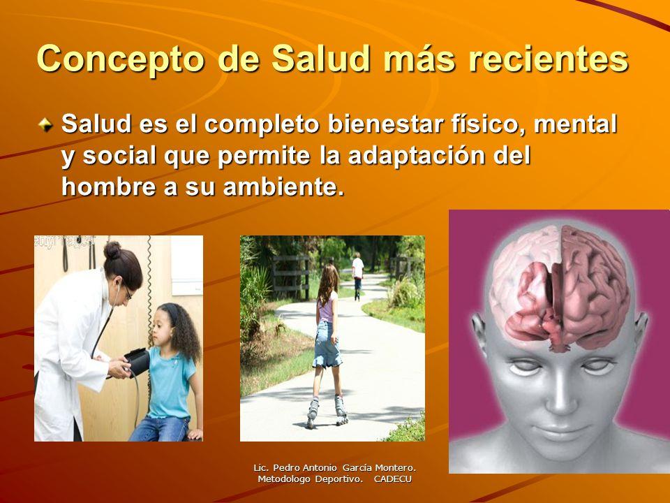 Concepto de Salud más recientes Salud es el completo bienestar físico, mental y social que permite la adaptación del hombre a su ambiente. Lic. Pedro