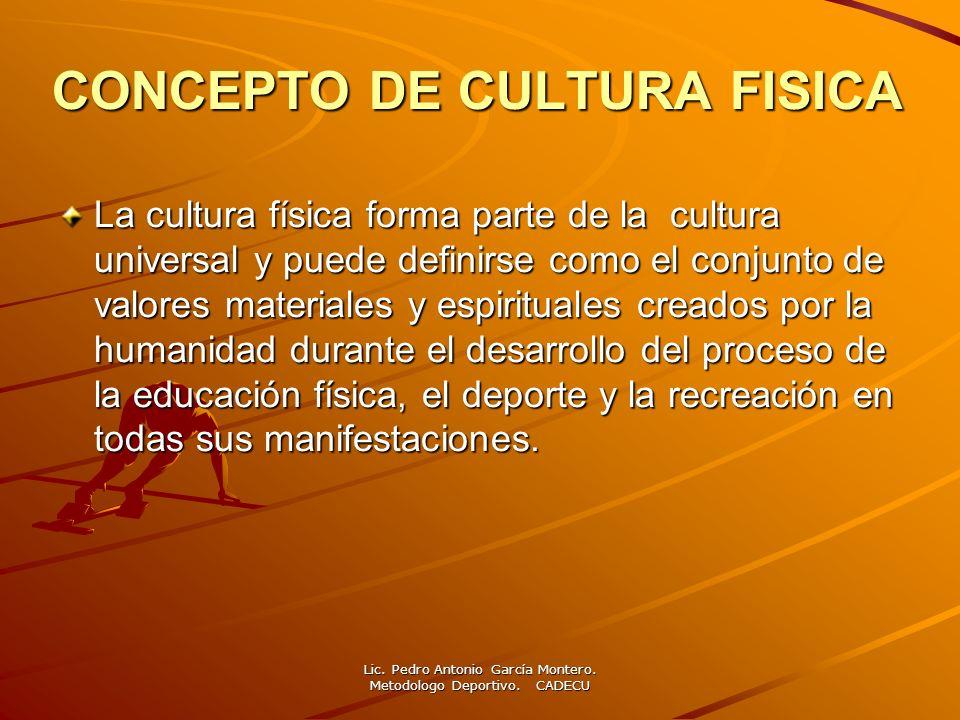 CONCEPTO DE CULTURA FISICA La cultura física forma parte de la cultura universal y puede definirse como el conjunto de valores materiales y espiritual