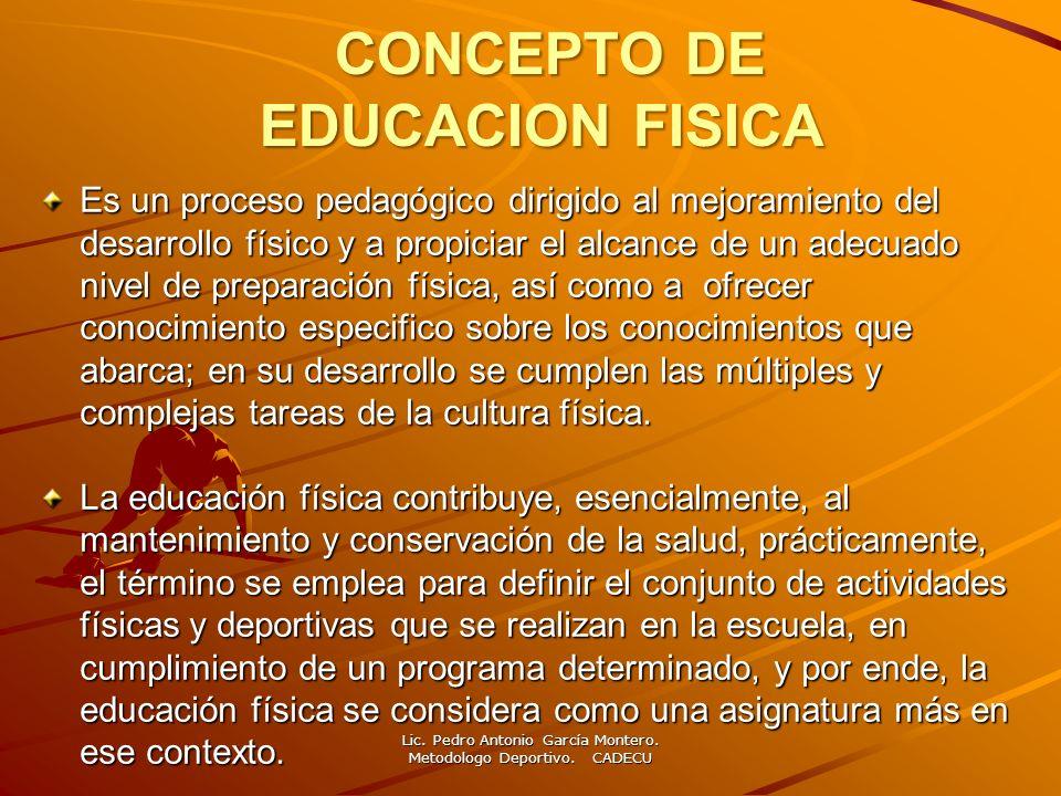 CONCEPTO DE EDUCACION FISICA CONCEPTO DE EDUCACION FISICA Es un proceso pedagógico dirigido al mejoramiento del desarrollo físico y a propiciar el alc